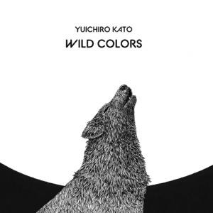 Yuichiro Kato「WILD COLORS」
