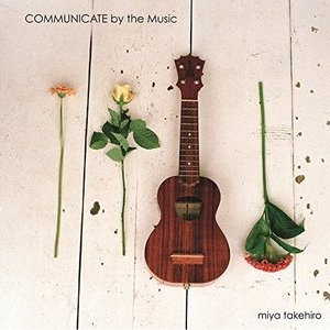 miya takehiro 「COMMUNICATE by the Music」