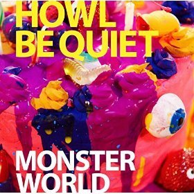 HOWL BE QUIET 「MONSTER WORLD」