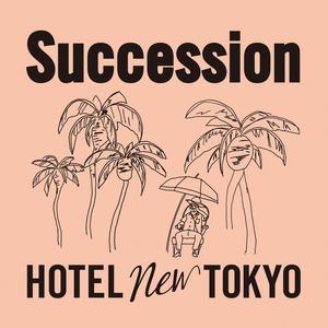 HOTEL NEW TOKYO 「Succession」