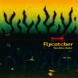Yuichiro Kato「Flycatcher」